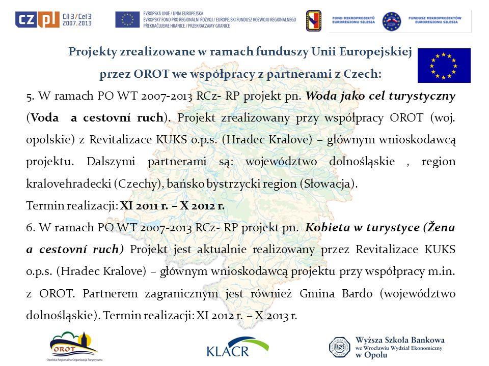 Projekty zrealizowane w ramach funduszy Unii Europejskiej przez OROT we współpracy z partnerami z Czech: 5. W ramach PO WT 2007-2013 RCz- RP projekt p