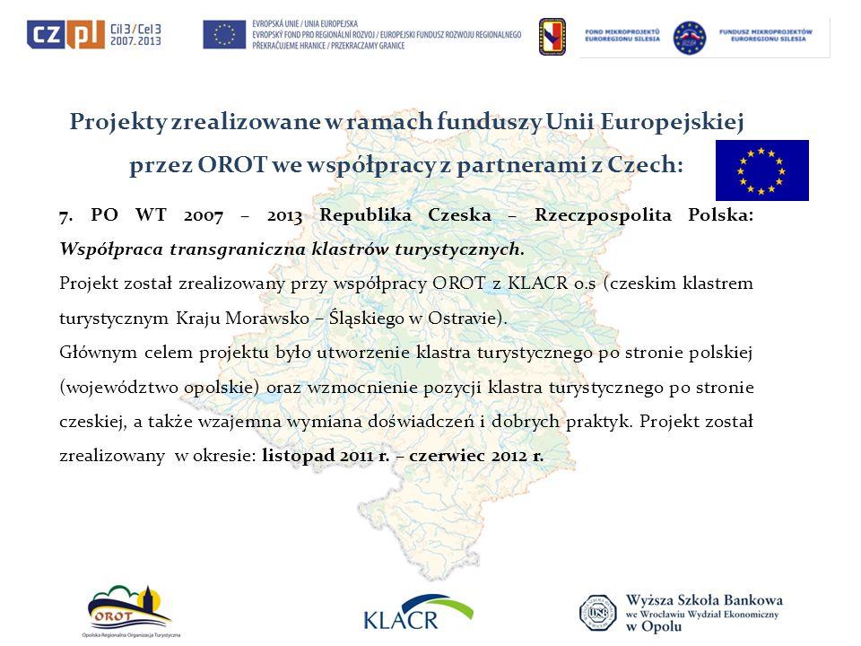 Projekty zrealizowane w ramach funduszy Unii Europejskiej przez OROT we współpracy z partnerami z Czech: 7. PO WT 2007 – 2013 Republika Czeska – Rzecz