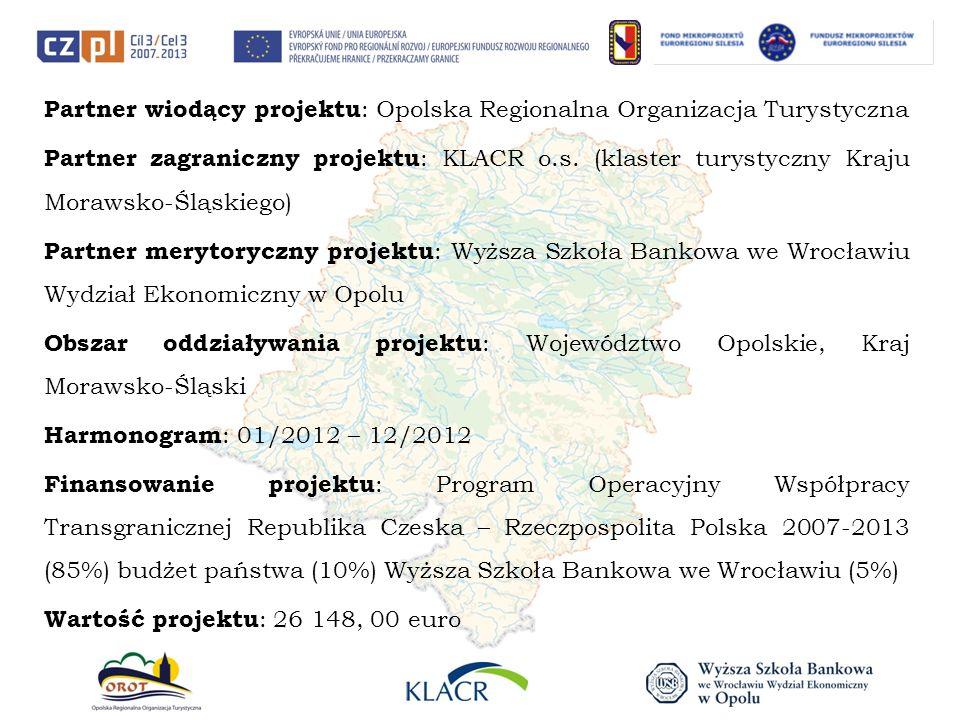 Partner wiodący projektu : Opolska Regionalna Organizacja Turystyczna Partner zagraniczny projektu : KLACR o.s. (klaster turystyczny Kraju Morawsko-Śl