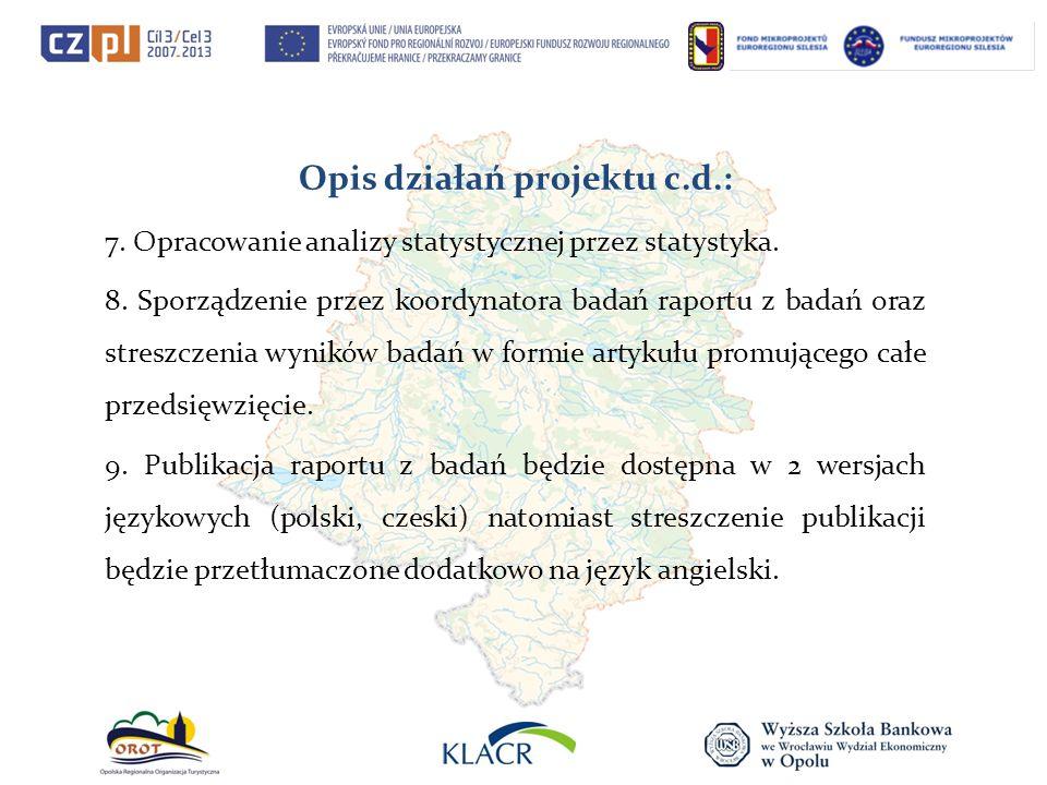 Opis działań projektu c.d.: 7. Opracowanie analizy statystycznej przez statystyka. 8. Sporządzenie przez koordynatora badań raportu z badań oraz stres