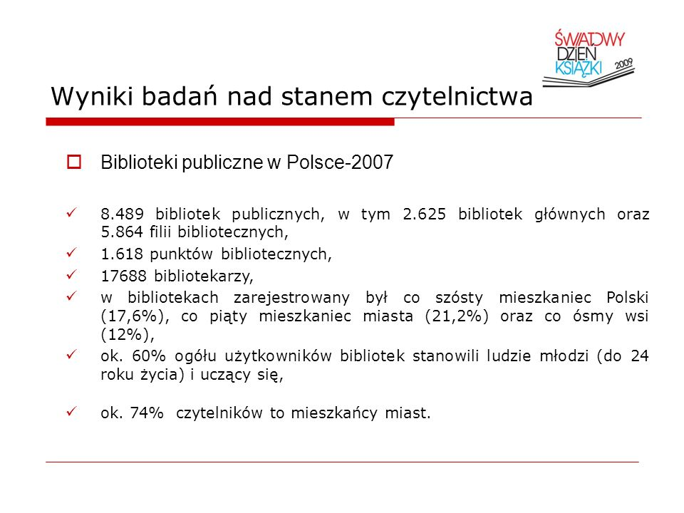 Wyniki badań nad stanem czytelnictwa Biblioteki publiczne w Polsce-2007 8.489 bibliotek publicznych, w tym 2.625 bibliotek głównych oraz 5.864 filii b