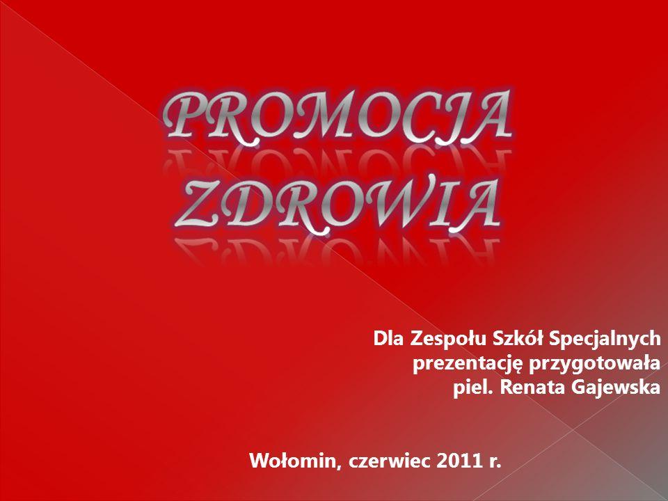 Dla Zespołu Szkół Specjalnych prezentację przygotowała piel. Renata Gajewska Wołomin, czerwiec 2011 r.