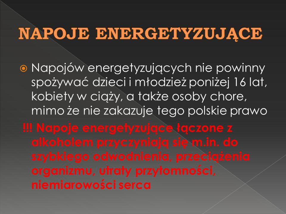 Napojów energetyzujących nie powinny spożywać dzieci i młodzież poniżej 16 lat, kobiety w ciąży, a także osoby chore, mimo że nie zakazuje tego polski
