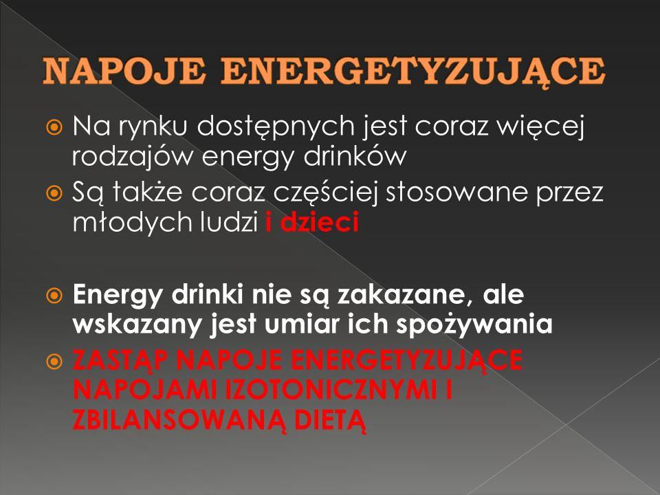 Na rynku dostępnych jest coraz więcej rodzajów energy drinków Są także coraz częściej stosowane przez młodych ludzi i dzieci Energy drinki nie są zaka