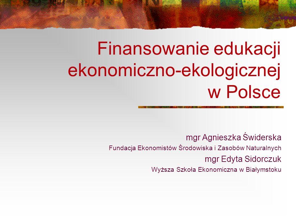 Finansowanie edukacji ekonomiczno-ekologicznej w Polsce mgr Agnieszka Świderska Fundacja Ekonomistów Środowiska i Zasobów Naturalnych mgr Edyta Sidorc