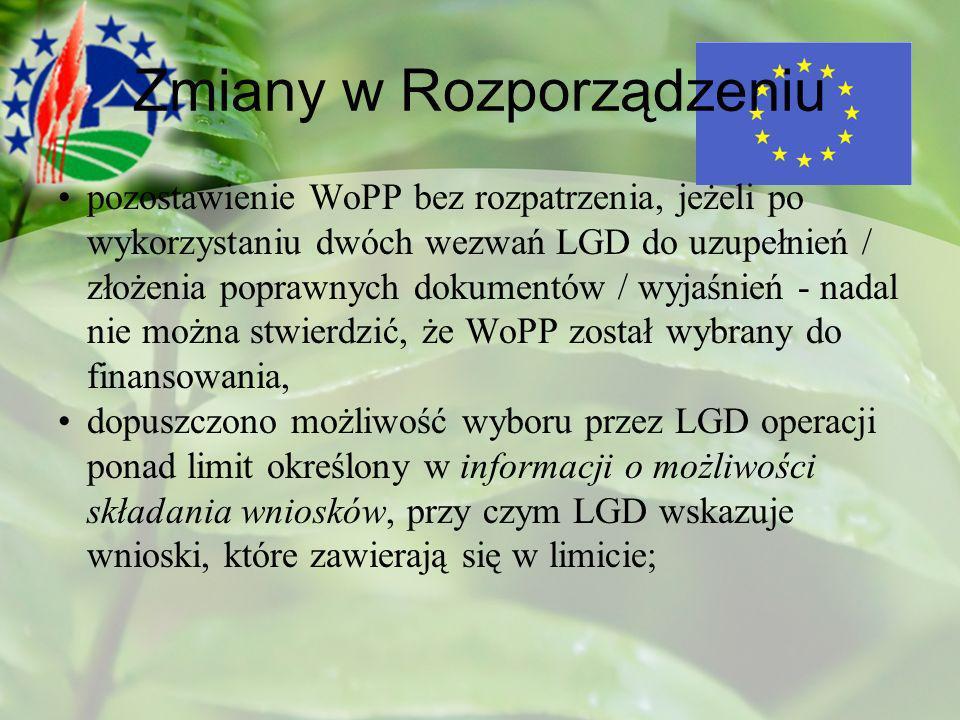 Zmiany w Rozporządzeniu pozostawienie WoPP bez rozpatrzenia, jeżeli po wykorzystaniu dwóch wezwań LGD do uzupełnień / złożenia poprawnych dokumentów / wyjaśnień - nadal nie można stwierdzić, że WoPP został wybrany do finansowania, dopuszczono możliwość wyboru przez LGD operacji ponad limit określony w informacji o możliwości składania wniosków, przy czym LGD wskazuje wnioski, które zawierają się w limicie;