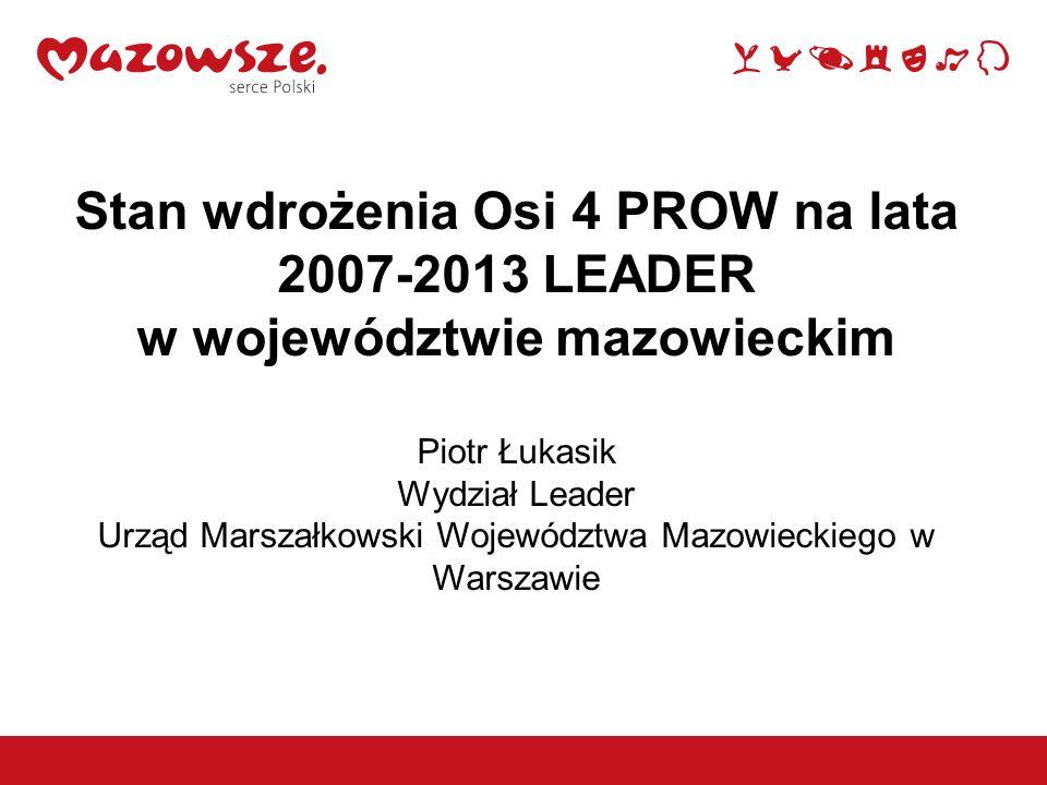 3 LEADER na Mazowszu wczoraj i dziś W poprzednim okresie programowania (2004-2006) podejście LEADER było realizowane w ramach Pilotażowego Programu LEADER+