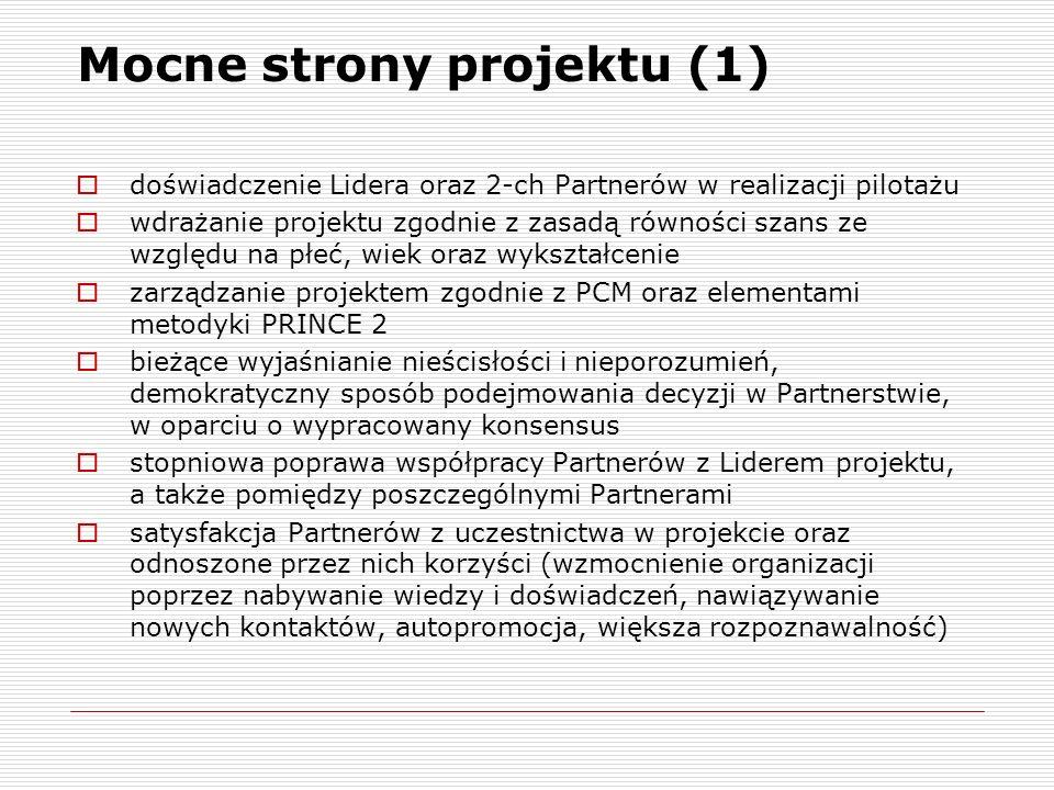 Mocne strony projektu (1) doświadczenie Lidera oraz 2-ch Partnerów w realizacji pilotażu wdrażanie projektu zgodnie z zasadą równości szans ze względu