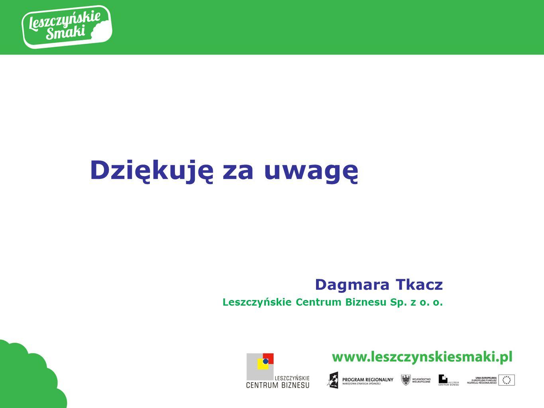 Dziękuję za uwagę Dagmara Tkacz Leszczyńskie Centrum Biznesu Sp. z o. o.