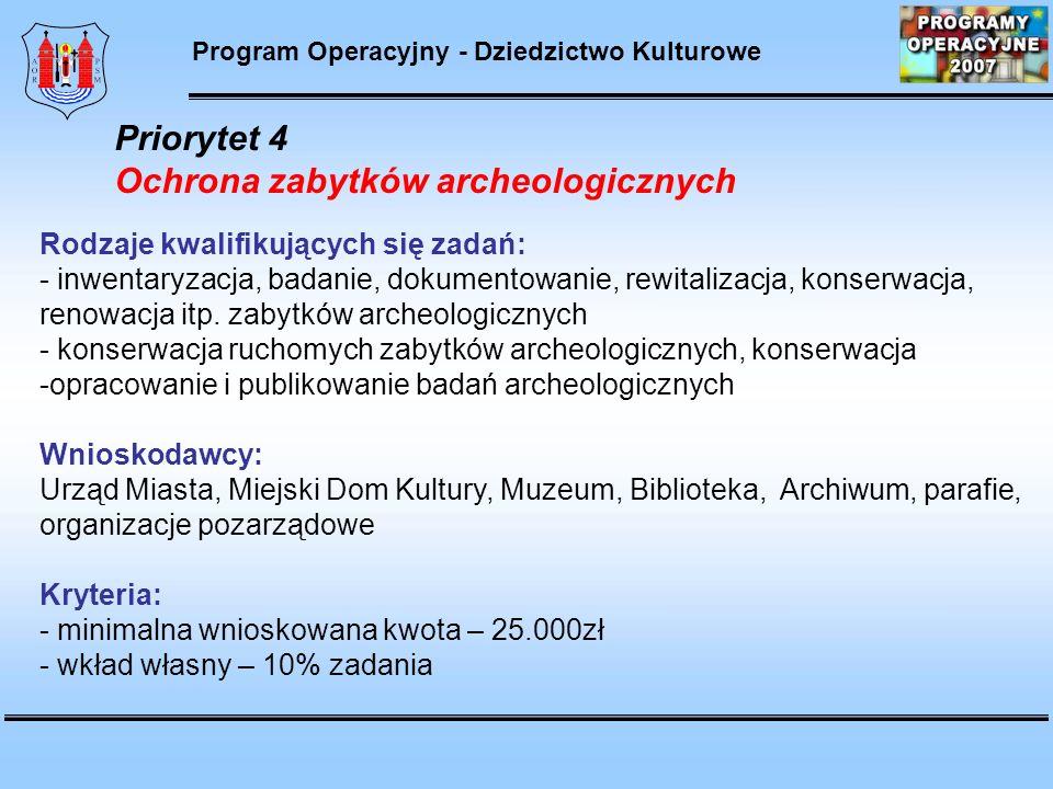 Priorytet 4 Ochrona zabytków archeologicznych Rodzaje kwalifikujących się zadań: - inwentaryzacja, badanie, dokumentowanie, rewitalizacja, konserwacja, renowacja itp.