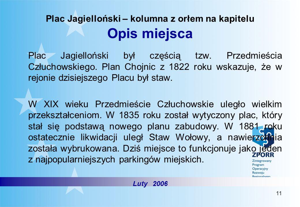 11 Plac Jagielloński – kolumna z orłem na kapitelu Opis miejsca Plac Jagielloński był częścią tzw. Przedmieścia Człuchowskiego. Plan Chojnic z 1822 ro