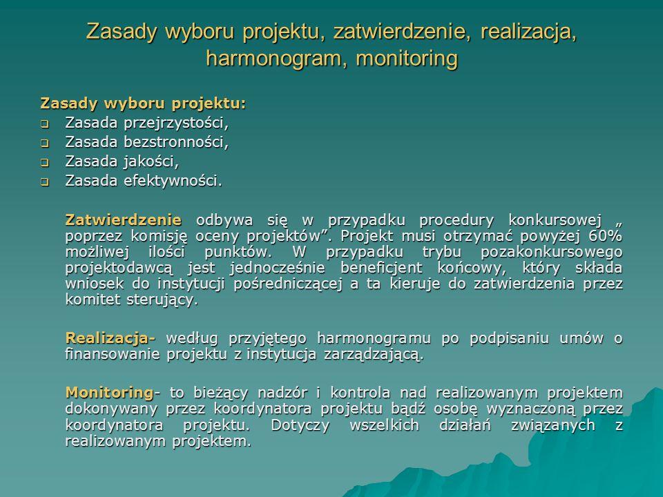 Zasady wyboru projektu, zatwierdzenie, realizacja, harmonogram, monitoring Zasady wyboru projektu: Zasada przejrzystości, Zasada przejrzystości, Zasada bezstronności, Zasada bezstronności, Zasada jakości, Zasada jakości, Zasada efektywności.