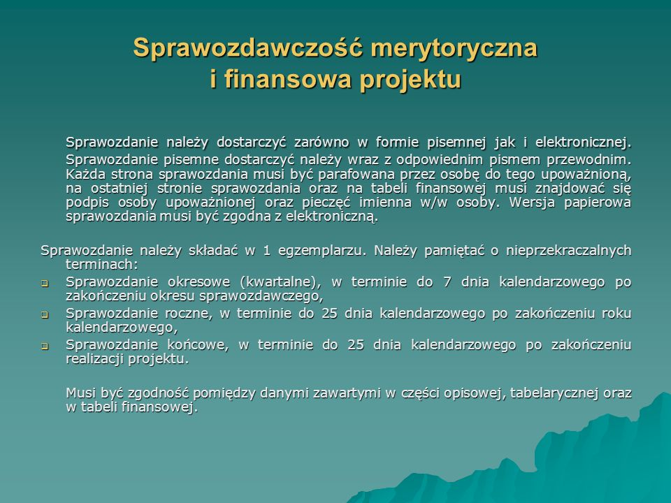 Sprawozdawczość merytoryczna i finansowa projektu Sprawozdanie należy dostarczyć zarówno w formie pisemnej jak i elektronicznej.