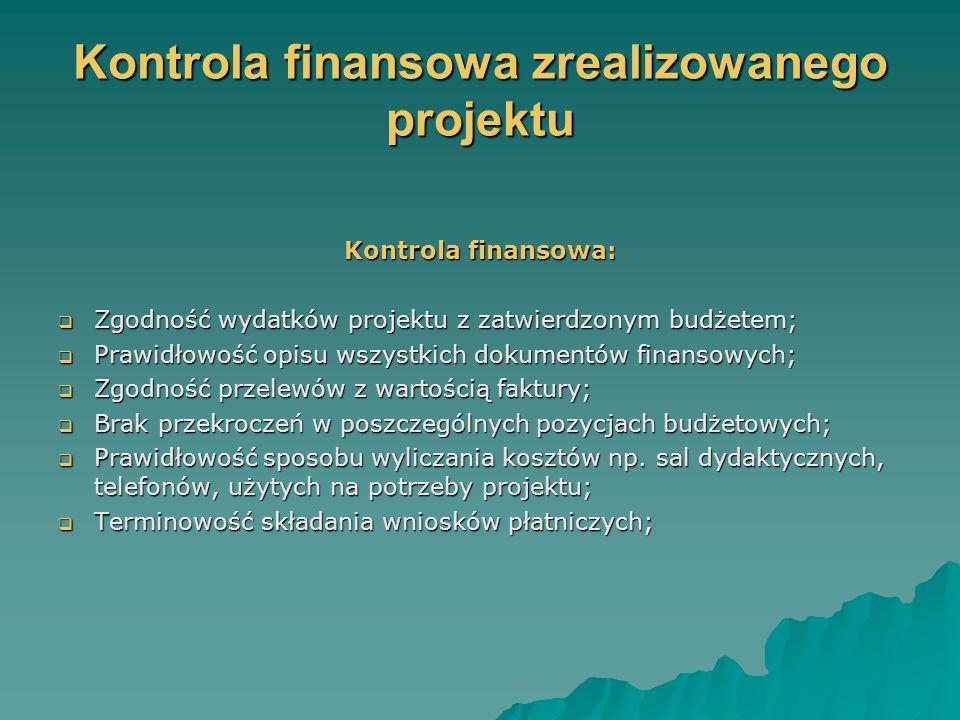 Kontrola finansowa zrealizowanego projektu Kontrola finansowa: Zgodność wydatków projektu z zatwierdzonym budżetem; Zgodność wydatków projektu z zatwierdzonym budżetem; Prawidłowość opisu wszystkich dokumentów finansowych; Prawidłowość opisu wszystkich dokumentów finansowych; Zgodność przelewów z wartością faktury; Zgodność przelewów z wartością faktury; Brak przekroczeń w poszczególnych pozycjach budżetowych; Brak przekroczeń w poszczególnych pozycjach budżetowych; Prawidłowość sposobu wyliczania kosztów np.