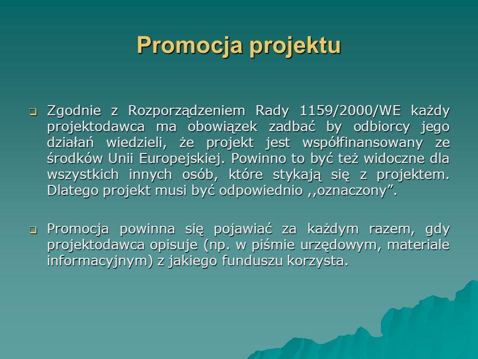 Promocja projektu Zgodnie z Rozporządzeniem Rady 1159/2000/WE każdy projektodawca ma obowiązek zadbać by odbiorcy jego działań wiedzieli, że projekt jest współfinansowany ze środków Unii Europejskiej.
