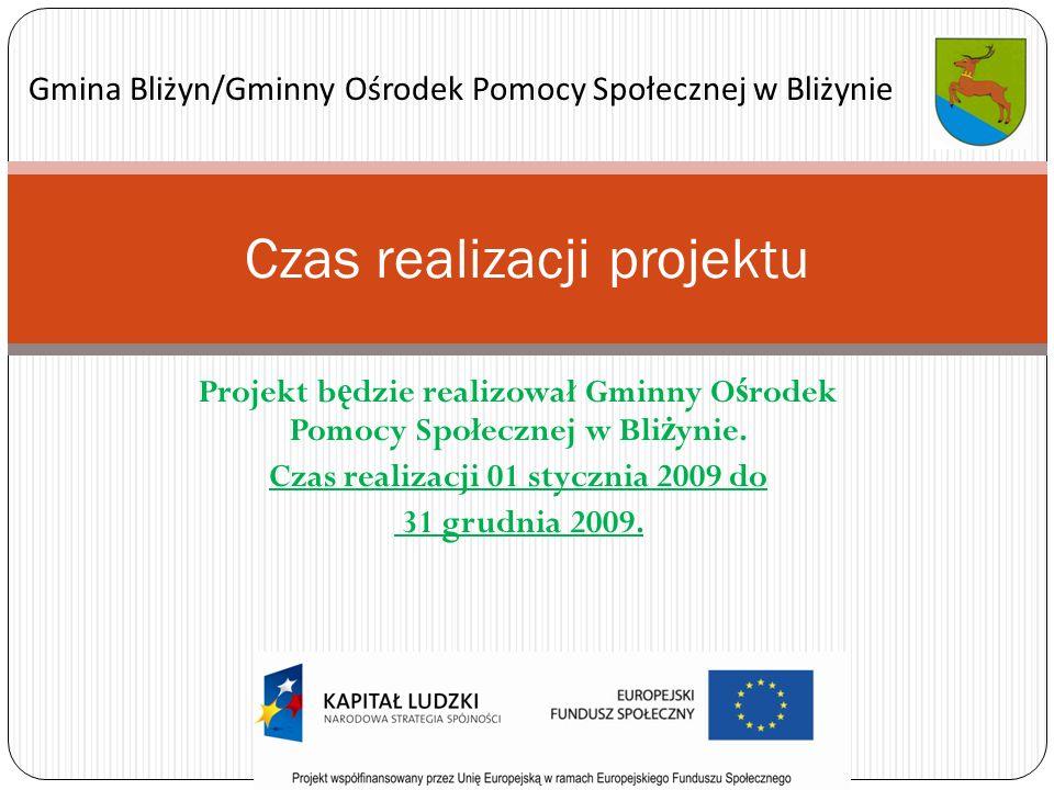 Projekt b ę dzie realizował Gminny O ś rodek Pomocy Społecznej w Bli ż ynie.