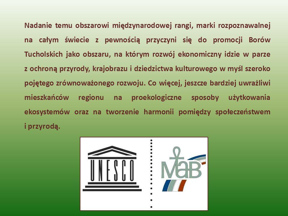 Nadanie temu obszarowi międzynarodowej rangi, marki rozpoznawalnej na całym świecie z pewnością przyczyni się do promocji Borów Tucholskich jako obsza