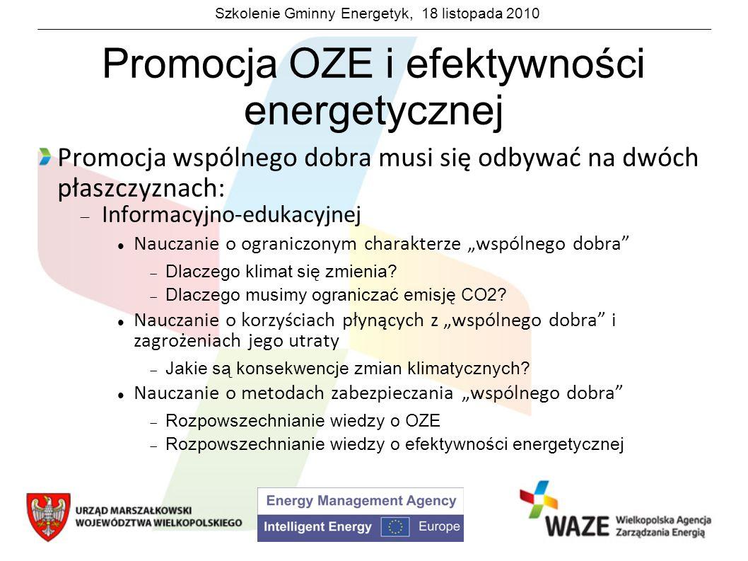 Szkolenie Gminny Energetyk, 18 listopada 2010 Promocja OZE i efektywności energetycznej Promocja wspólnego dobra musi się odbywać na dwóch płaszczyzna