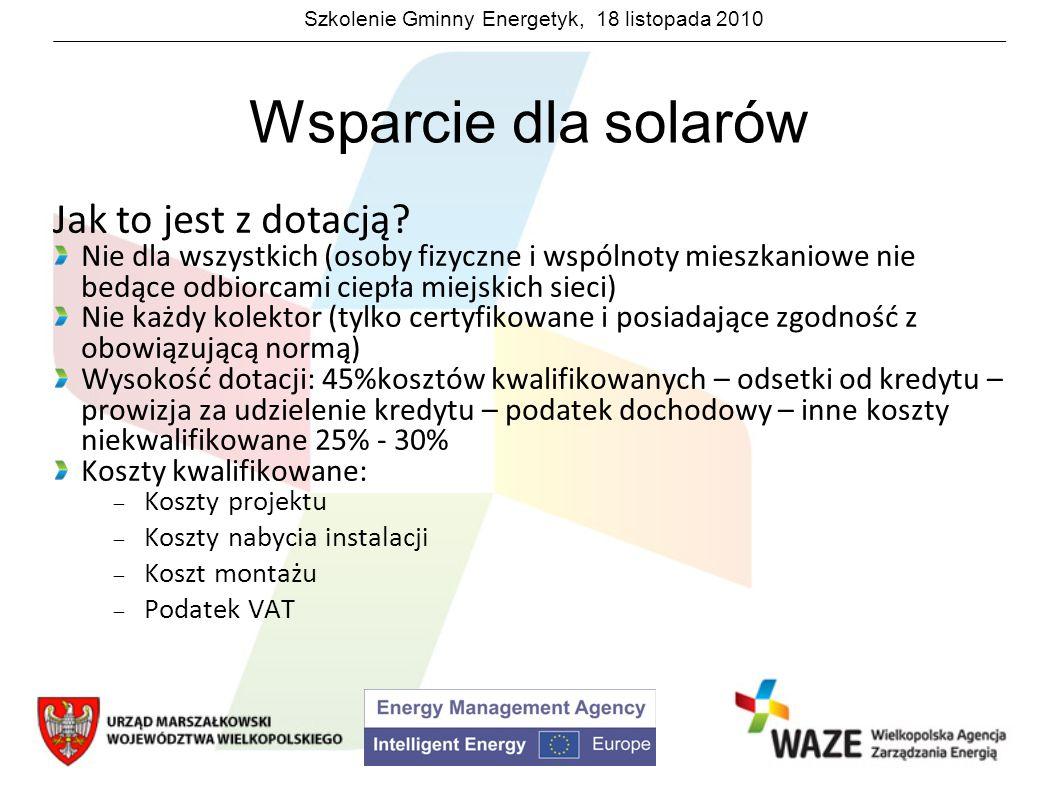 Szkolenie Gminny Energetyk, 18 listopada 2010 Wsparcie dla solarów Jak to jest z dotacją? Nie dla wszystkich (osoby fizyczne i wspólnoty mieszkaniowe
