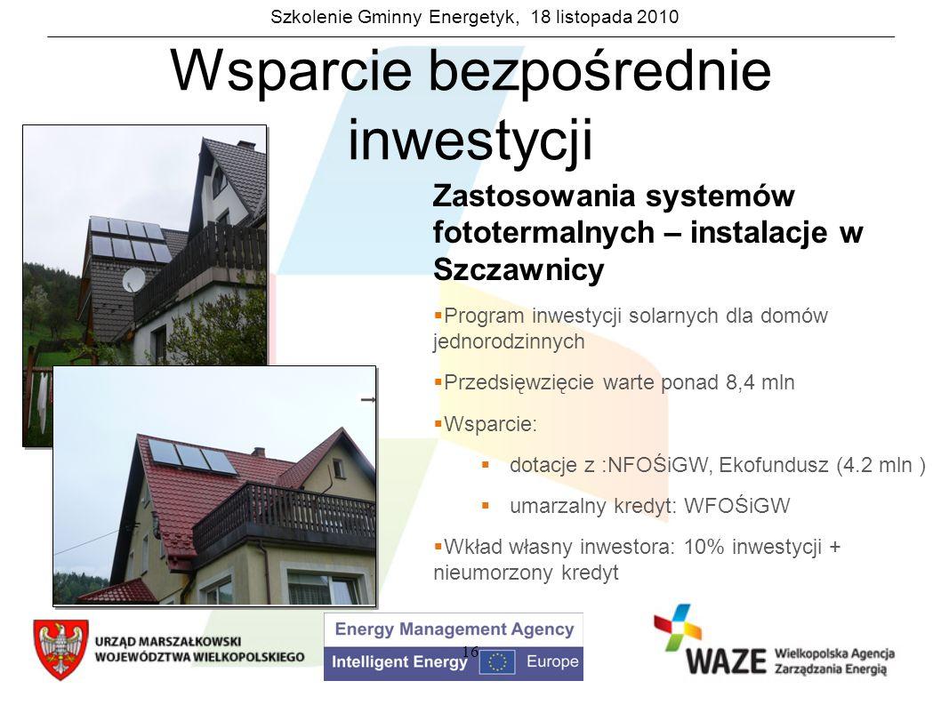 Szkolenie Gminny Energetyk, 18 listopada 2010 16 Zastosowania systemów fototermalnych – instalacje w Szczawnicy Program inwestycji solarnych dla domów