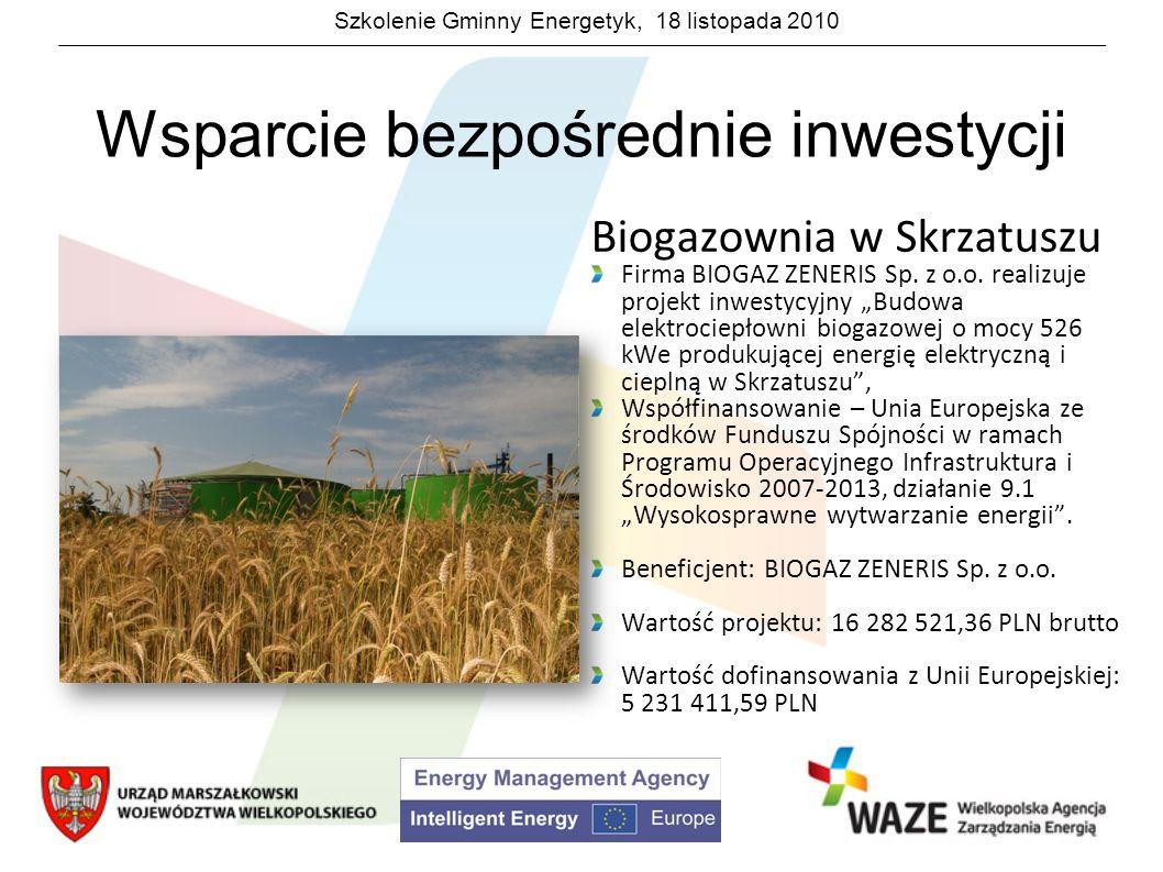 Szkolenie Gminny Energetyk, 18 listopada 2010 Wsparcie bezpośrednie inwestycji Biogazownia w Skrzatuszu Firma BIOGAZ ZENERIS Sp. z o.o. realizuje proj