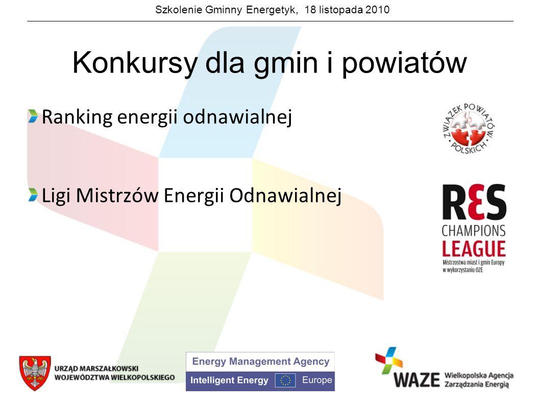Szkolenie Gminny Energetyk, 18 listopada 2010 Konkursy dla gmin i powiatów Ranking energii odnawialnej Ligi Mistrzów Energii Odnawialnej
