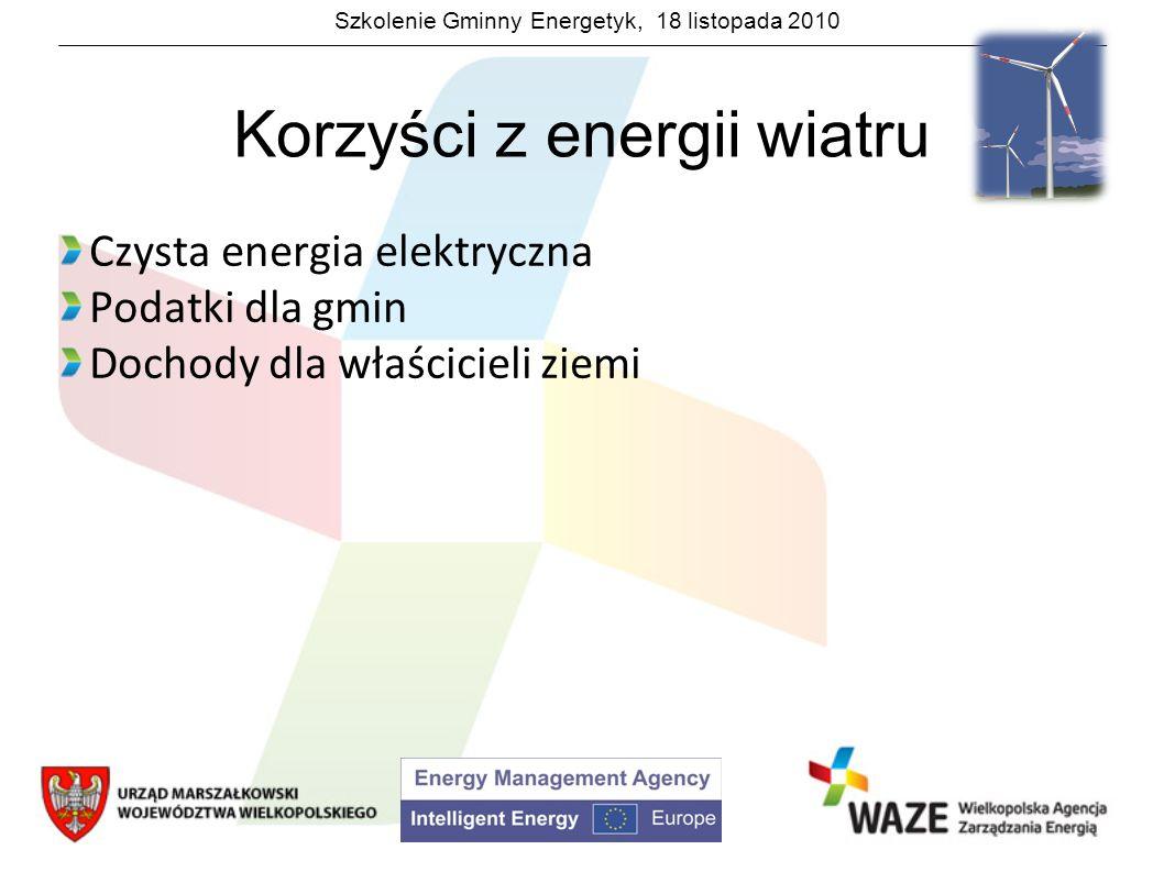 Szkolenie Gminny Energetyk, 18 listopada 2010 Korzyści z energii wiatru Korzyści farmy wiatrowej w Margoninie (60 turbin o mocy 2 MW każda) Wytwarza równowartość czystej energii potrzebnej do zaopatrzenia 50 tys.
