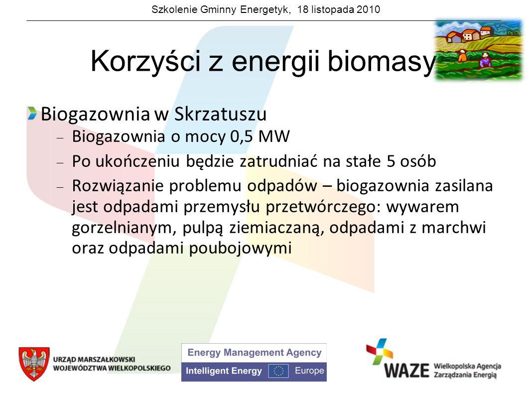 Szkolenie Gminny Energetyk, 18 listopada 2010 Korzyści z energii biomasy Biogazownia w Skrzatuszu Biogazownia o mocy 0,5 MW Po ukończeniu będzie zatru