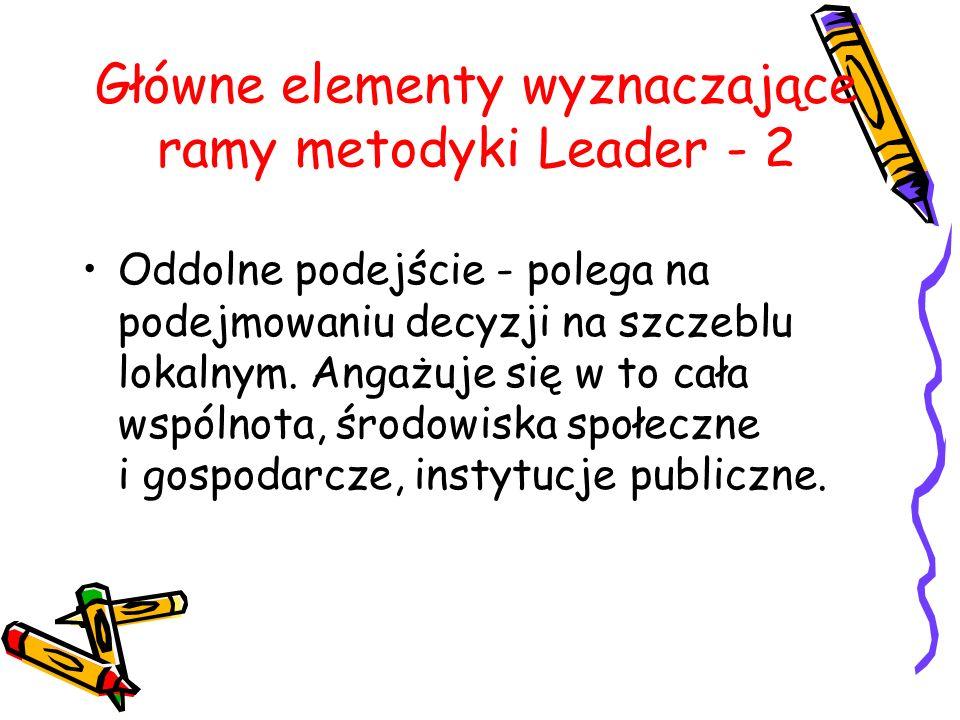 Główne elementy wyznaczające ramy metodyki Leader - 2 Oddolne podejście - polega na podejmowaniu decyzji na szczeblu lokalnym.
