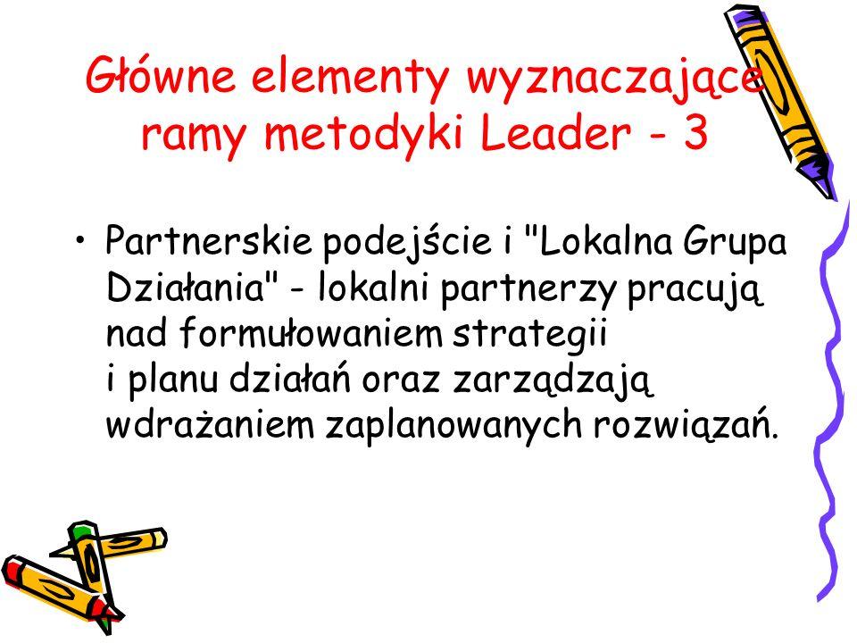 Główne elementy wyznaczające ramy metodyki Leader - 3 Partnerskie podejście i Lokalna Grupa Działania - lokalni partnerzy pracują nad formułowaniem strategii i planu działań oraz zarządzają wdrażaniem zaplanowanych rozwiązań.
