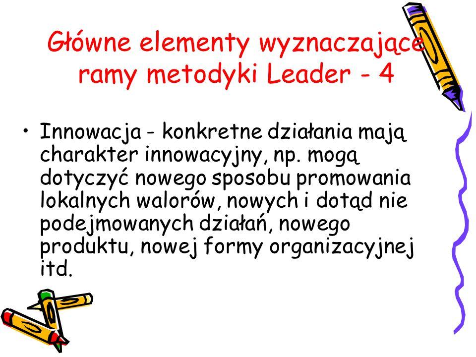 Główne elementy wyznaczające ramy metodyki Leader - 4 Innowacja - konkretne działania mają charakter innowacyjny, np.