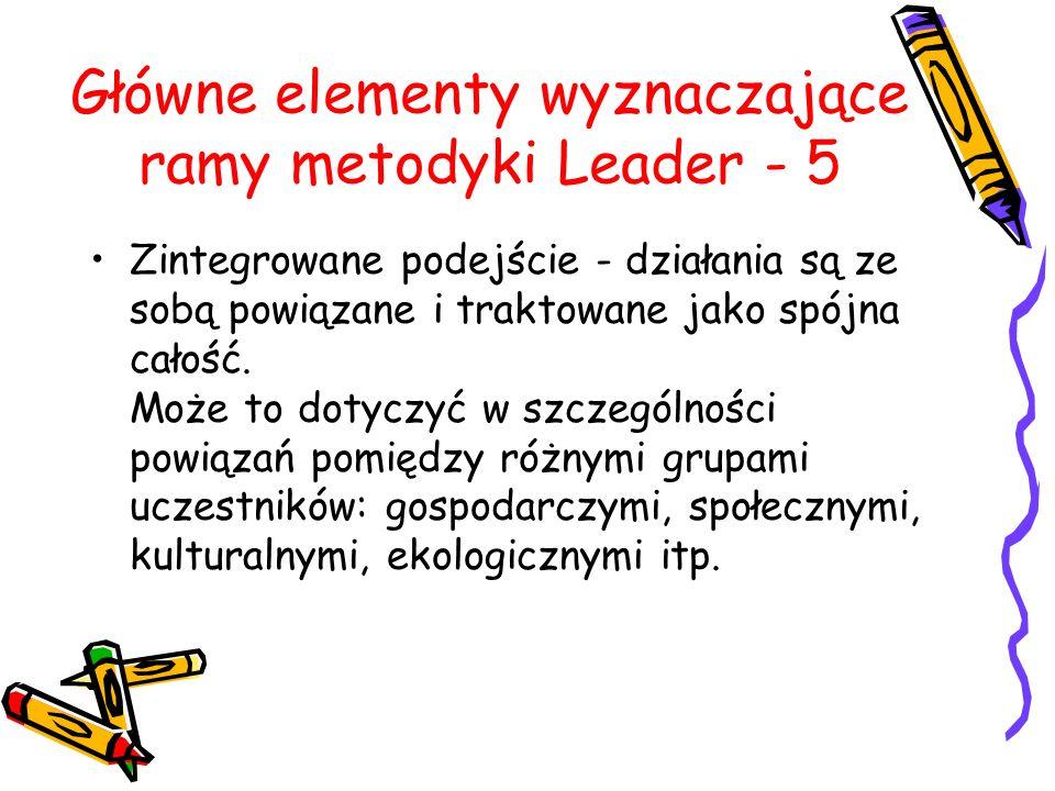 Główne elementy wyznaczające ramy metodyki Leader - 5 Zintegrowane podejście - działania są ze sobą powiązane i traktowane jako spójna całość.