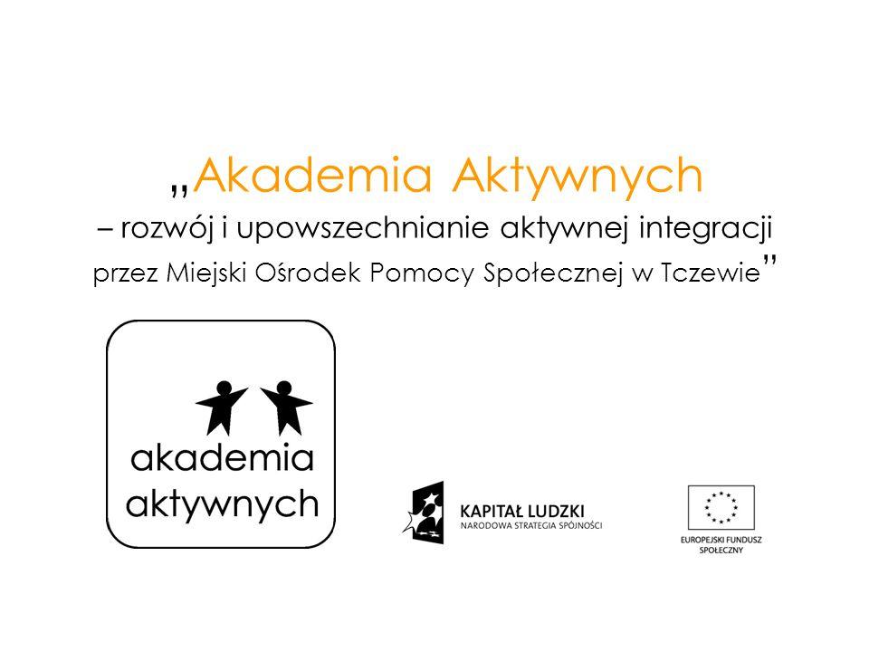 Akademia Aktywnych – rozwój i upowszechnianie aktywnej integracji przez Miejski Ośrodek Pomocy Społecznej w Tczewie