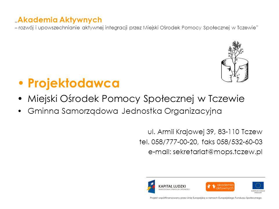 Akademia Aktywnych – rozwój i upowszechnianie aktywnej integracji przez Miejski Ośrodek Pomocy Społecznej w Tczewie Projektodawca Miejski Ośrodek Pomo