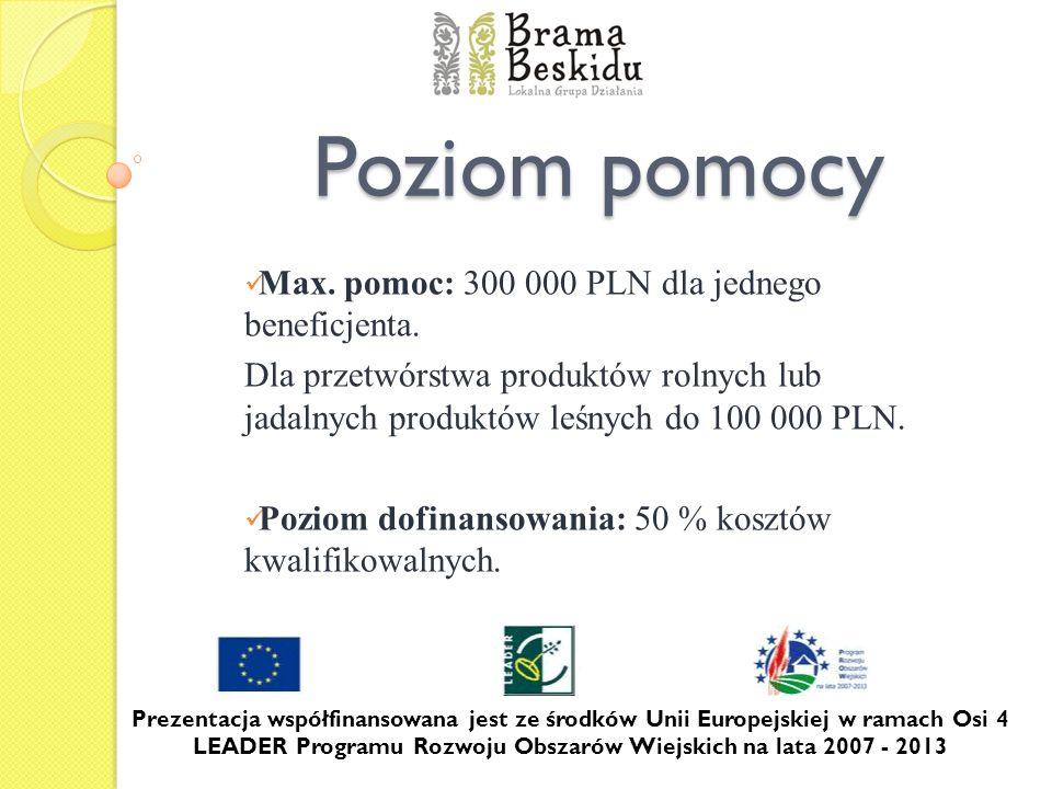 Poziom pomocy Max. pomoc: 300 000 PLN dla jednego beneficjenta. Dla przetwórstwa produktów rolnych lub jadalnych produktów leśnych do 100 000 PLN. Poz