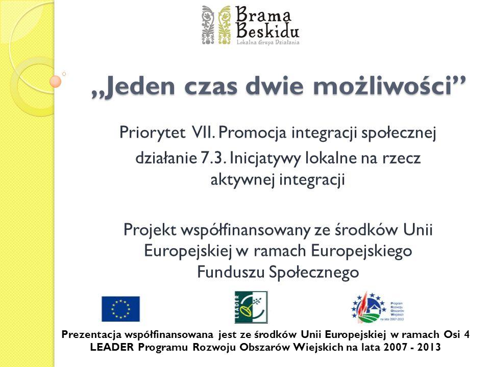 Jeden czas dwie możliwości Priorytet VII. Promocja integracji społecznej działanie 7.3. Inicjatywy lokalne na rzecz aktywnej integracji Projekt współf
