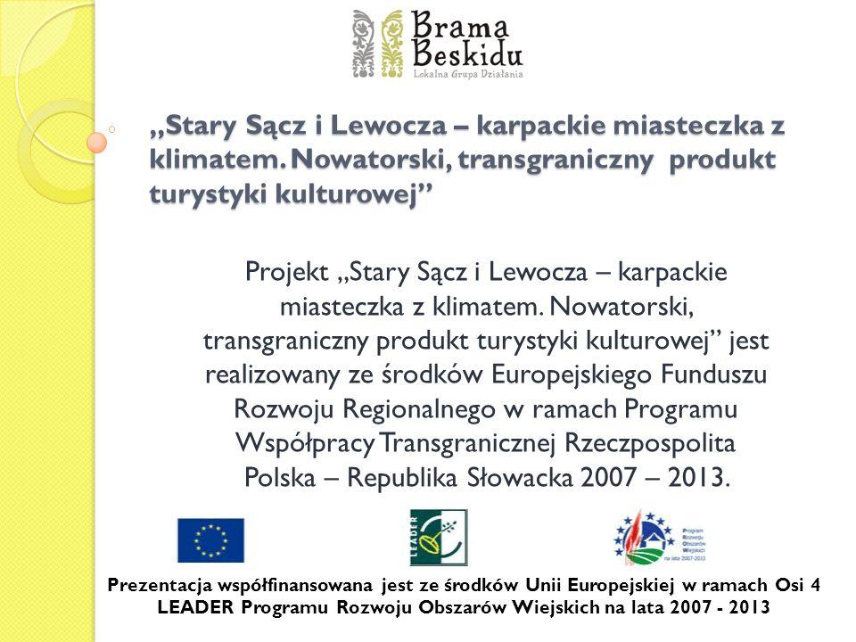 Stary Sącz i Lewocza – karpackie miasteczka z klimatem. Nowatorski, transgraniczny produkt turystyki kulturowej Projekt Stary Sącz i Lewocza – karpack