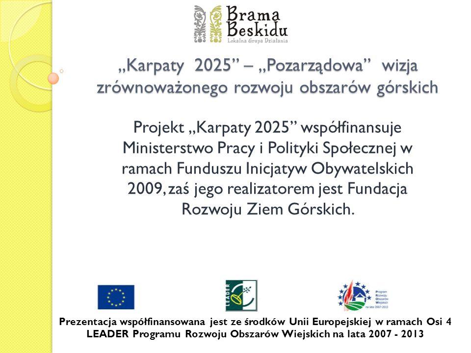 Karpaty 2025 – Pozarządowa wizja zrównoważonego rozwoju obszarów górskich Projekt Karpaty 2025 współfinansuje Ministerstwo Pracy i Polityki Społecznej