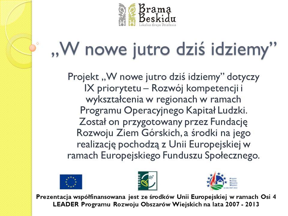 W nowe jutro dziś idziemy Projekt W nowe jutro dziś idziemy dotyczy IX priorytetu – Rozwój kompetencji i wykształcenia w regionach w ramach Programu O