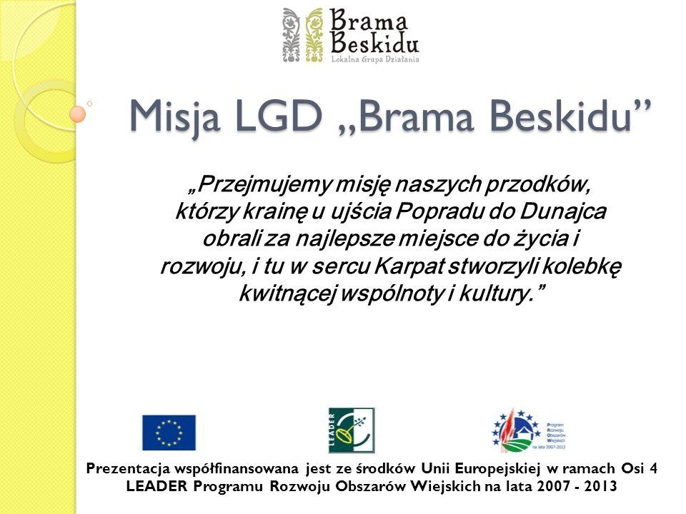 Misja LGD Brama Beskidu Przejmujemy misję naszych przodków, którzy krainę u ujścia Popradu do Dunajca obrali za najlepsze miejsce do życia i rozwoju,
