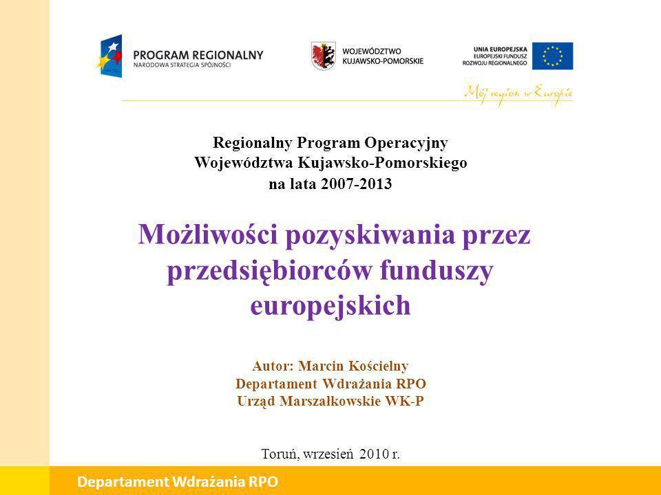 01 Departament Wdrażania RPO Regionalny Program Operacyjny Województwa Kujawsko-Pomorskiego na lata 2007-2013 Możliwości pozyskiwania przez przedsiębi