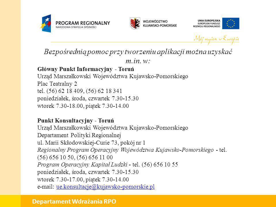 01 Departament Wdrażania RPO Bezpośrednią pomoc przy tworzeniu aplikacji można uzyskać m.in. w: Główny Punkt Informacyjny - Toruń Urząd Marszałkowski