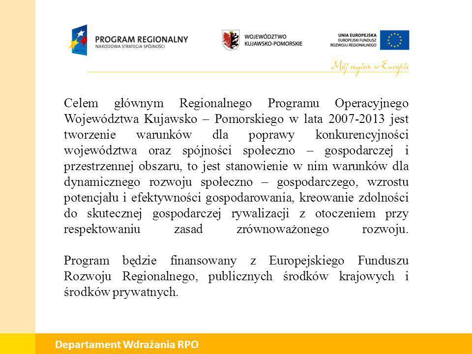 01 Departament Wdrażania RPO Celem głównym Regionalnego Programu Operacyjnego Województwa Kujawsko – Pomorskiego w lata 2007-2013 jest tworzenie warun