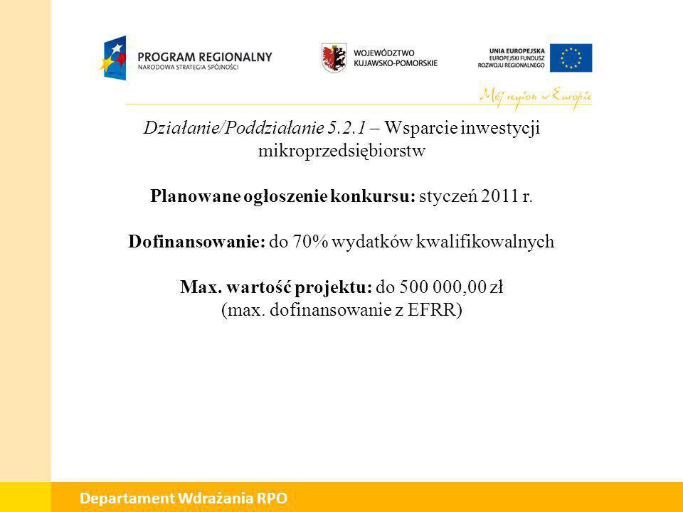 01 Departament Wdrażania RPO Działanie/Poddziałanie 5.2.1 – Wsparcie inwestycji mikroprzedsiębiorstw Planowane ogłoszenie konkursu: styczeń 2011 r. Do