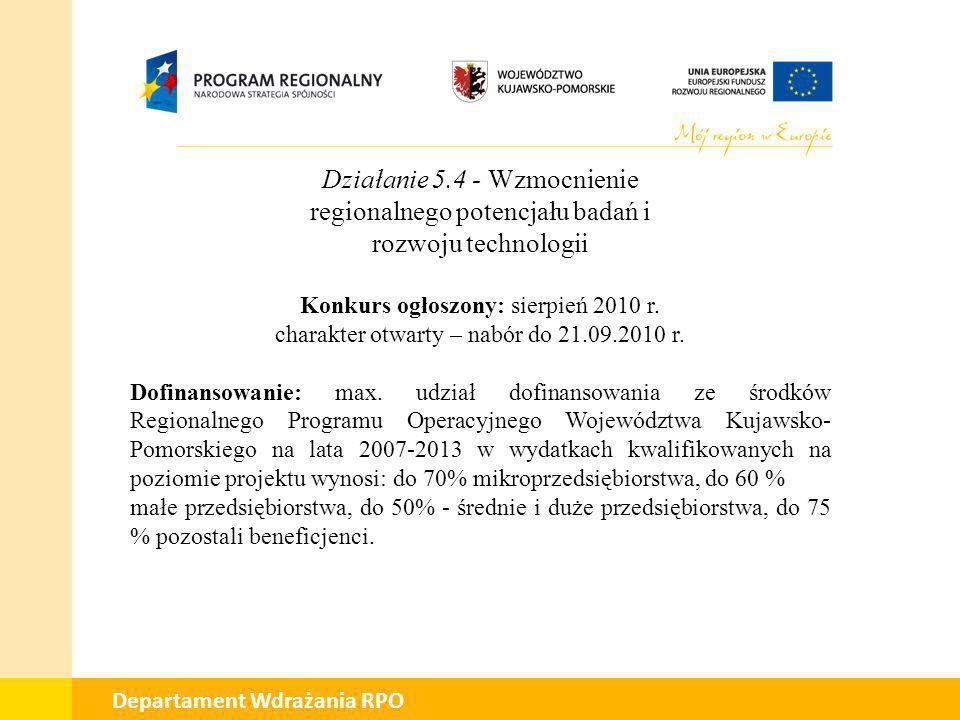 01 Departament Wdrażania RPO Działanie 5.4 - Wzmocnienie regionalnego potencjału badań i rozwoju technologii Konkurs ogłoszony: sierpień 2010 r. chara