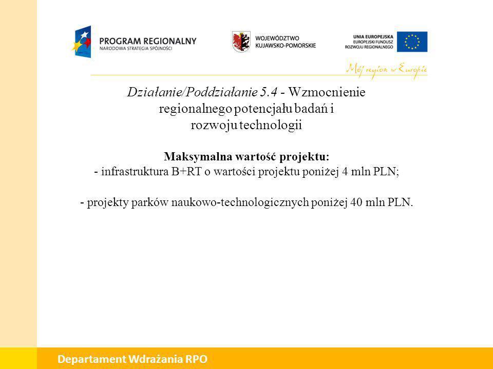 01 Departament Wdrażania RPO Działanie/Poddziałanie 5.4 - Wzmocnienie regionalnego potencjału badań i rozwoju technologii Maksymalna wartość projektu: