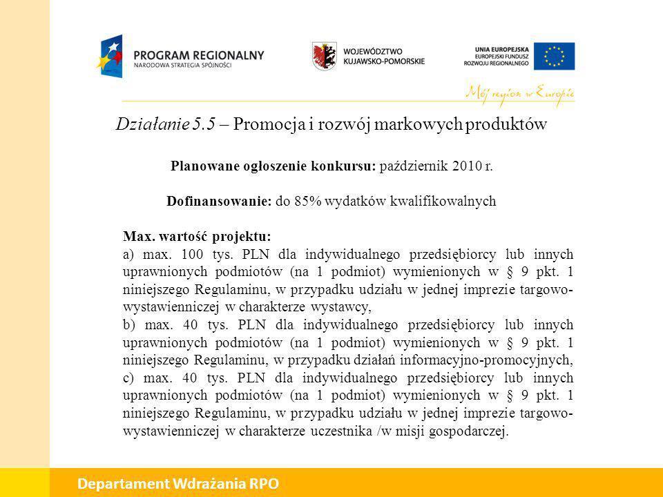 01 Departament Wdrażania RPO Działanie 5.5 – Promocja i rozwój markowych produktów Planowane ogłoszenie konkursu: październik 2010 r. Dofinansowanie: