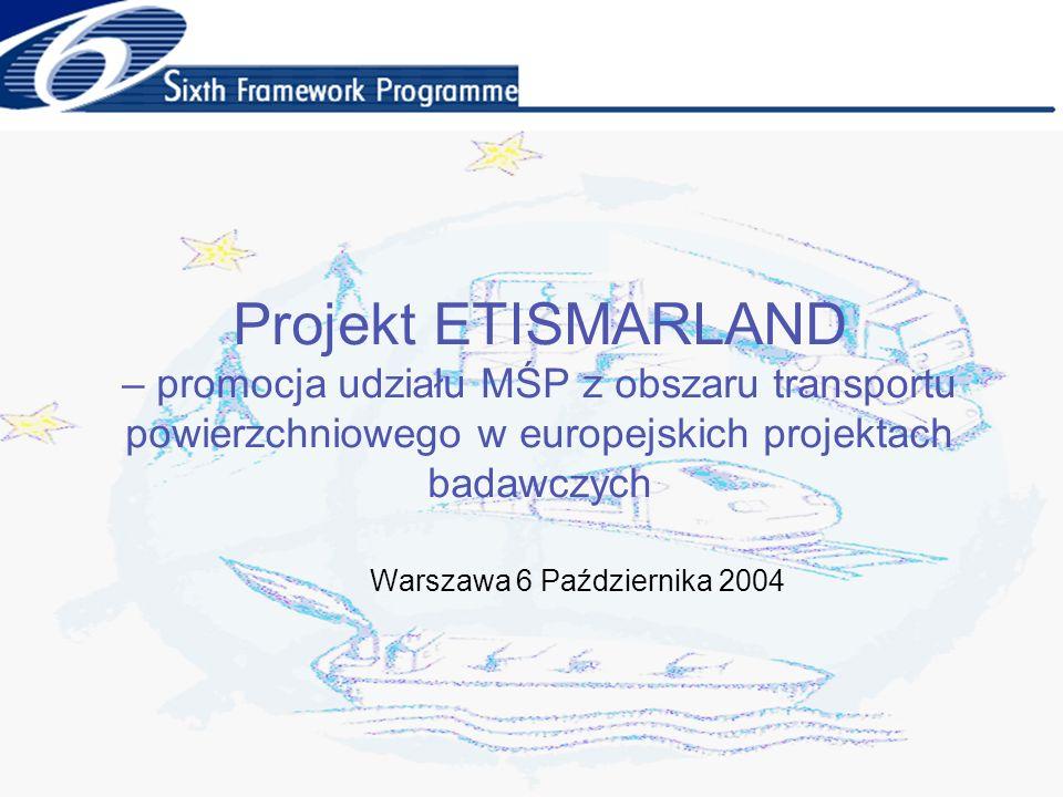 Cel projektu: promocja udziału MŚP z obszaru transportu w europejskich projektach badawczych Narzędzia realizacji Informatyczne, bazujące na stronie internetowej oraz bazach danych: -Potencjału MŚP -Projektów o charakterze innowacyjnym -Twórców technologii zdolnych i chętnych do współpracy w zakresie projektów badawczych (CRAFT) ETISMARLAND NaukaMŚP Projekty