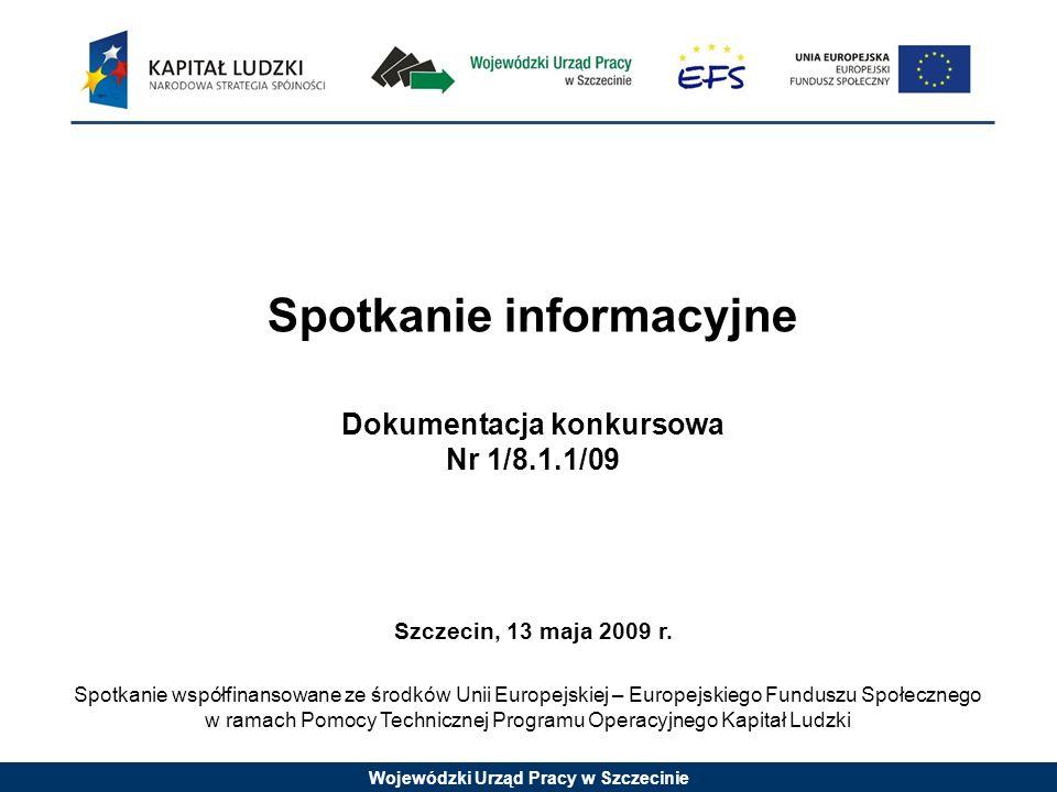 Wojewódzki Urząd Pracy w Szczecinie Spotkanie informacyjne Dokumentacja konkursowa Nr 1/8.1.1/09 Szczecin, 13 maja 2009 r.