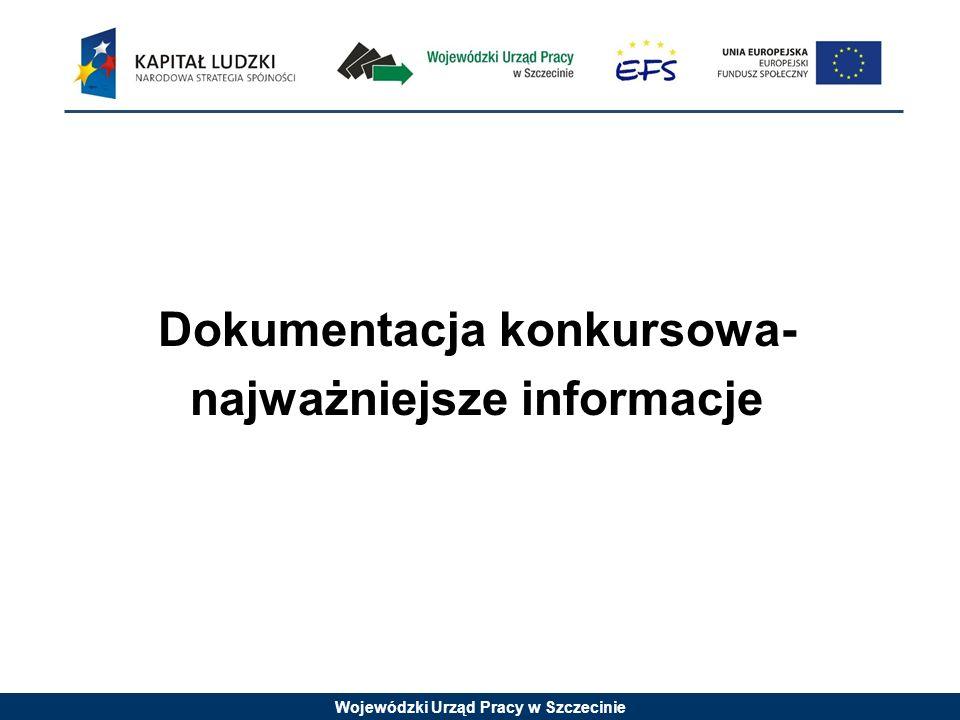 Wojewódzki Urząd Pracy w Szczecinie Dokumentacja konkursowa- najważniejsze informacje